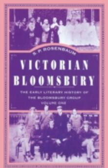 Victorian Bloomsbury: Volume 1: The Early Literary History of the Bloomsbury Group - S. P. Rosenbaum - cover