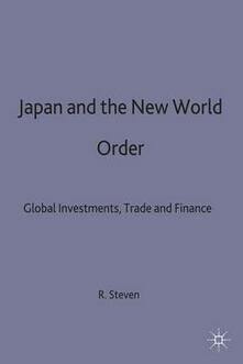 Japan and the New World Order: Global Investments, Trade and Finance - Rob Steven - cover