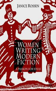 Women Writing Modern Fiction: A Passion for Ideas - Janice Rossen - cover