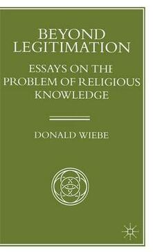 Beyond Legitimation: Essays on the Problem of Religious Knowledge - Donald Wiebe - cover