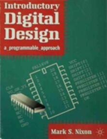 Introductory Digital Design: A Programmable Approach - Mark S. Nixon - cover