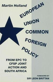 European Union Common Foreign Policy: From EPC to CFSP Joint Action and South Africa - Martin Holland - cover