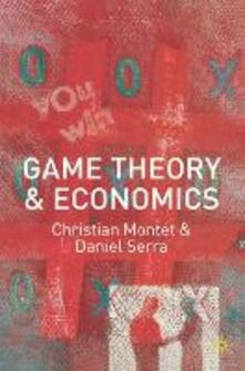 Game Theory and Economics - Christian Montet,Daniele Serra - cover