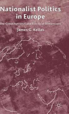 Nationalist Politics in Europe: The Constitutional and Electoral Dimensions - James G. Kellas - cover