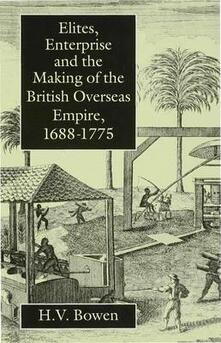 Elites, Enterprise and the Making of the British Overseas Empire1688-1775 - H. Bowen - cover