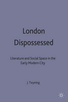 London Dispossessed: Literature and Social Space in the Early Modern City - John Twyning - cover