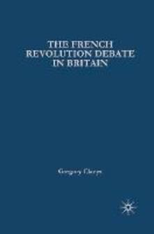 French Revolution Debate in Britain: The Origins of Modern Politics - Gregory Claeys - cover