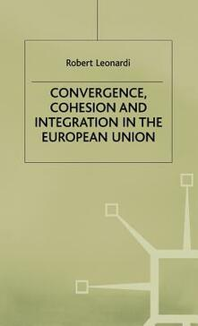 Convergence, Cohesion and Integration in the European Union - Robert Leonardi - cover