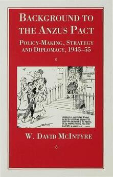 Background to the Anzus Pact: Policy-Makers, Strategy and Diplomacy, 1945-55 - W. McIntyre - cover