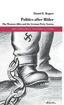 Politics after Hitler: The Western Allies and the German Party System - D. Rogers - cover