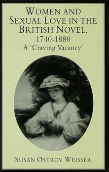 Women and Sexual Love in the British Novel, 1740-1880: A 'Craving Vacancy' - Susan Ostrov Weisser - cover