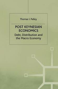 Post Keynesian Economics: Debt, Distribution and the Macro Economy - Thomas I. Palley - cover