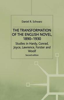 The Transformation of the English Novel, 1890-1930: Studies in Hardy, Conrad, Joyce, Lawrence, Forster and Woolf - D. Schwarz - cover