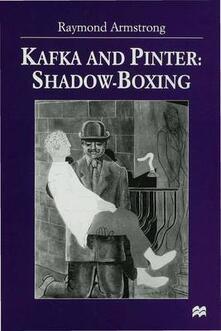 Kafka and Pinter: Shadow-Boxing - Raymond Armstrong - cover