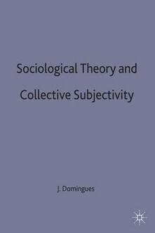 Sociological Theory and Collective Subjectivity - Jose Mauricio Domingues - cover