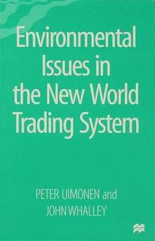 Environmental Issues in the New World Trading System - Peter Uimonen,John Whalley - cover