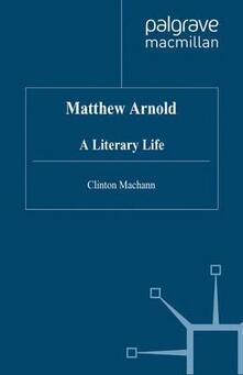 Matthew Arnold: A Literary Life - C. Machann - cover
