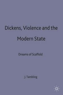 Dickens, Violence and the Modern State: Dreams of the Scaffold - Jeremy Tambling - cover