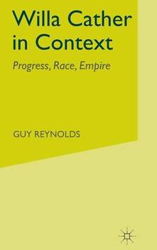 Willa Cather in Context: Progress, Race, Empire - G. Reynolds - cover