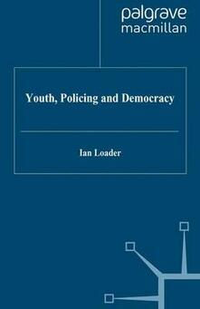 Youth, Policing and Democracy - Ian Loader - cover
