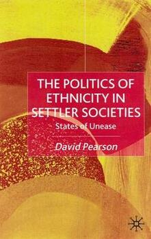 The Politics of Ethnicity in Settler Societies: States of Unease - David Pearson - cover