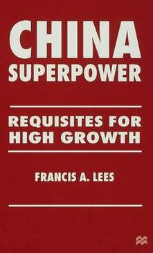 China Superpower: Requisites for High Growth - F. Lees - cover