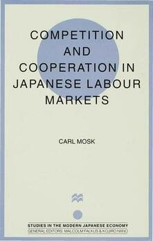 Competition and Cooperation in Japanese Labour Markets - Carl Mosk - cover