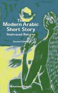 The Modern Arabic Short Story: Shahrazad Returns - Mohammad Shaheen - cover