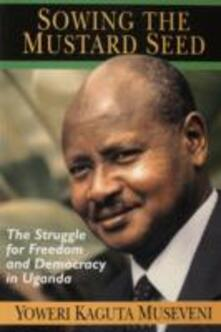 Sowing The Mustard Seed Hc - Kevin Shillington,Yoweri Kaguta Museveni - cover
