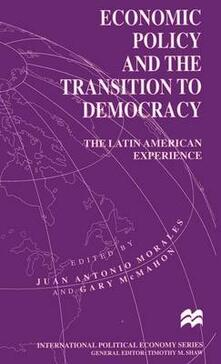 Economic Policy and the Transition to Democracy: The Latin American Experience - cover