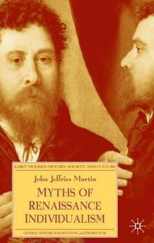 Myths of Renaissance Individualism - J. Martin - cover