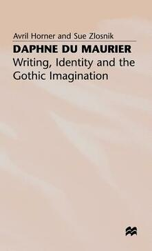 Daphne du Maurier: Writing, Identity and the Gothic Imagination - Avril Horner,Sue Zlosnik - cover