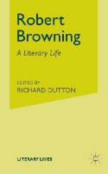 Robert Browning: A Literary Life - S. Wood - cover
