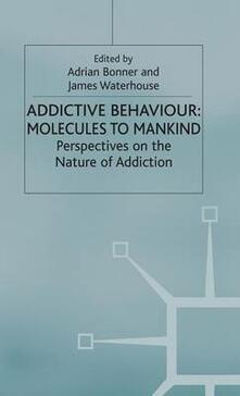 Addictive Behaviour: Molecules to Mankind: Perspectives on the Nature of Addiction - cover