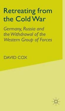 Retreating from the Cold War: Germany, Russia and the Withdrawal of the Western Group of Forces - D. Cox - cover