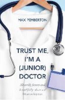 Trust Me, I'm a (Junior) Doctor - Max Pemberton - cover