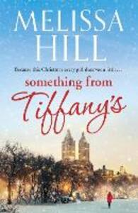 Something from Tiffany's: treat yourself to some Tiffany's magic this Christmas - Melissa Hill - cover