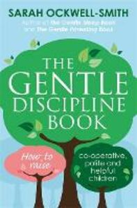 Libro in inglese The Gentle Discipline Book: How to Raise Co-Operative, Polite and Helpful Children  - Sarah Ockwell-Smith