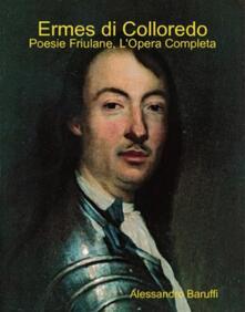 Ermes di Colloredo: Poesie Friulane, l'Opera Completa - Alessandro Baruffi,Ermes di Colloredo - ebook