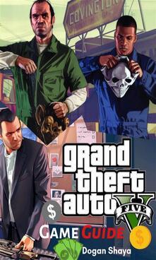 Grand Theft Auto V Game Guide