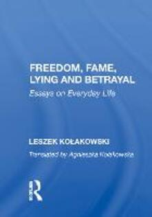 Freedom, Fame, Lying and Betrayal: Essays on Everyday Life - Leszek Kolakowski - cover