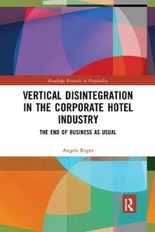 Vertical Disintegration in the Corporate Hotel Industry: The End of Business as Usual - Angela Roper - cover