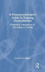 A Neuropsychologist's Guide to Training Psychometrists: Promoting Competence in Psychological Testing