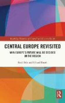 Central Europe Revisited: Why Europe's Future Will Be Decided in the Region - Emil Brix,Erhard Busek - cover