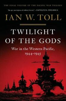 Twilight of the Gods: War in the Western Pacific, 1944-1945 - Ian W. Toll - cover