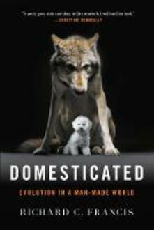 Domesticated: Evolution in a Man-Made World - Richard C. Francis - cover