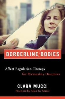 Borderline Bodies: Affect Regulation Therapy for Personality Disorders - Clara Mucci - cover