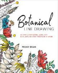 Botanical Line Drawing: 200 Step-by-Step Flowers, Leaves, Cacti, Succulents, and Other Items Found In Nature - Peggy Dean - cover