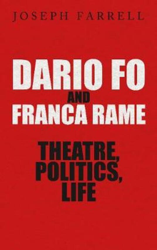 Dario Fo & Franca Rame - Theatre, Politics, Life - Joseph Farrell - cover