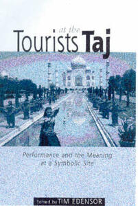 Tourists at the Taj: Performance and Meaning at a Symbolic Site - Tim Edensor - cover
